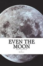 Even the Moon