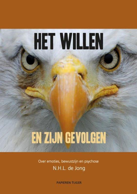 Het willen en zijn gevolgen - N.H.L. de Jong |