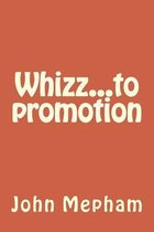 Whizz...to Promotion