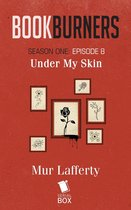 Under My Skin (Bookburners Season 1 Episode 8)