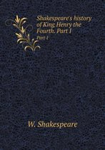 Shakespeare's History of King Henry the Fourth. Part I Part 1