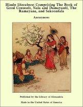 Hindu Literature: Comprising The Book of Good Counsels, Nala and Damayanti, The Ramayana and Sakoontala