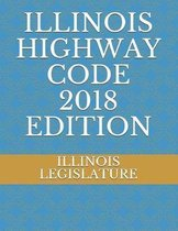 Illinois Highway Code 2018 Edition