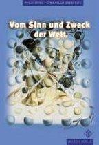 Vom Sinn und Zweck der Welt. Philosophie Lehrbuch. Berlin, Brandenburg, Mecklenburg-Vorpommern, Niedersachsen, Nordrhein-Westfalen, Sachsen-Anhalt, Thüringen