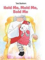 Hold Me, Mold Me, Bold Me