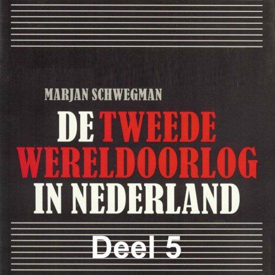 De Tweede Wereldoorlog in Nederland 5 - De Tweede Wereldoorlog in Nederland - deel 5: Het verzet - Marjan Schwegman  
