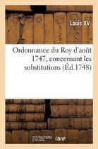 Ordonnance Du Roy d'Aout 1747, Concernant Les Substitutions