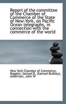 Report of the Committee of the Chamber of Commerce of the State of New-York, on Pacific Ocean Telegr