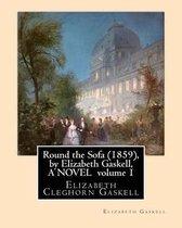 Round the Sofa (1859), by Elizabeth Gaskell, a Novel Volume 1