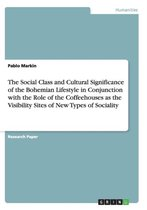 The Social Class and Cultural Significance of the Bohemian Lifestyle in Conjunction with the Role of the Coffeehouses as the Visibility Sites of New Types of Sociality