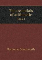 The Essentials of Arithmetic Book 1