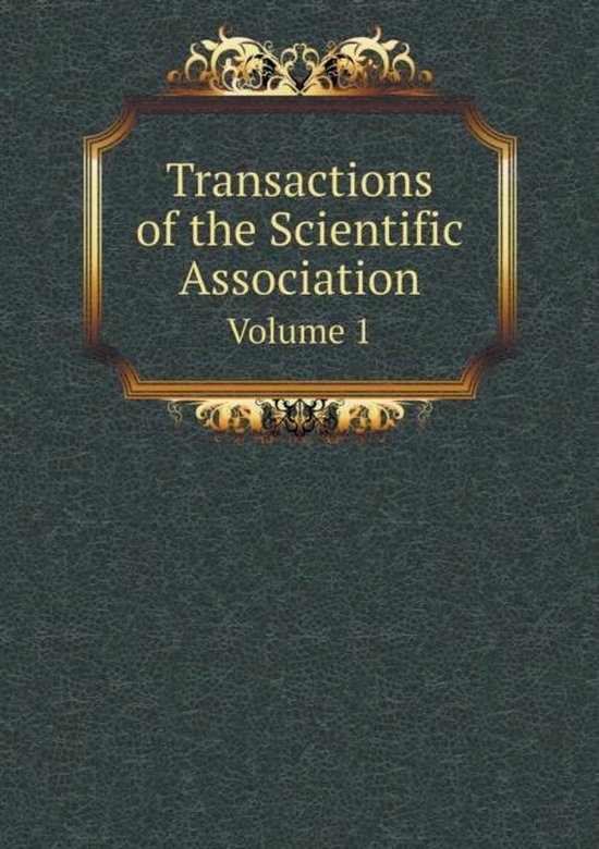 Transactions of the Scientific Association Volume 1