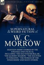 The Collected Supernatural and Weird Fiction of W. C. Morrow