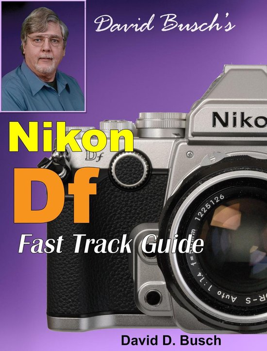David Busch's Nikon Df Fast Track Guide