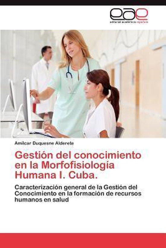 Gestion del Conocimiento En La Morfofisiologia Humana I. Cuba.