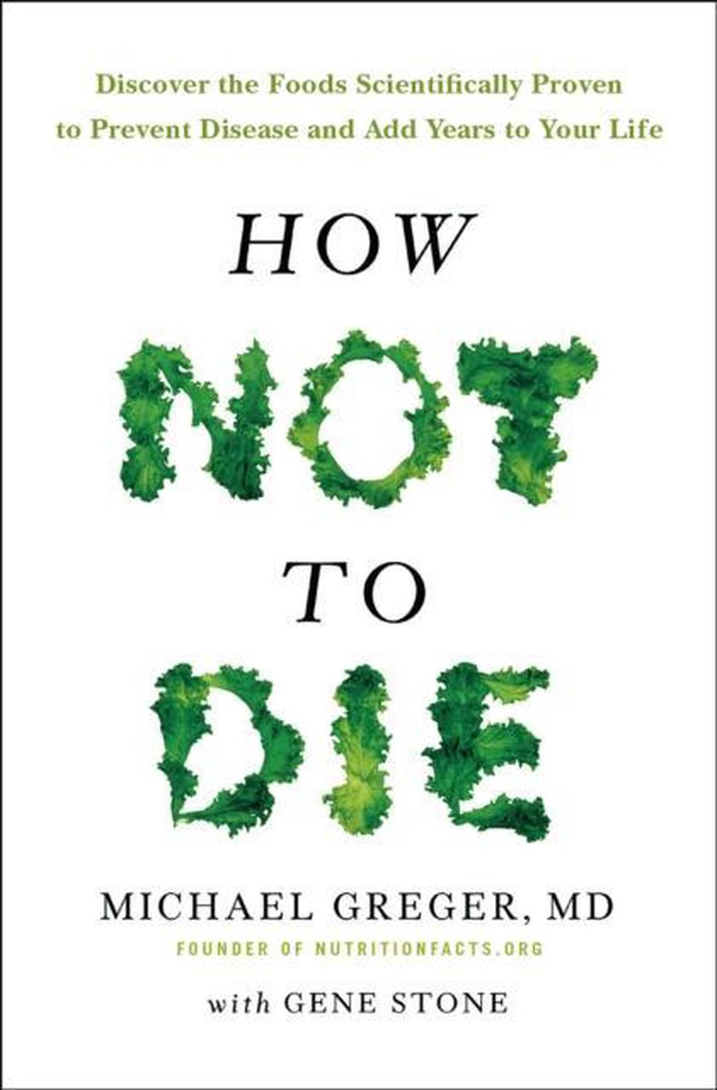 How Not To Die - M D Michael Greger