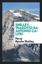 Shelley. Tradotto Da Antonio Calitri
