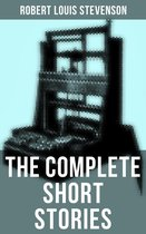 The Complete Short Stories of Robert Louis Stevenson