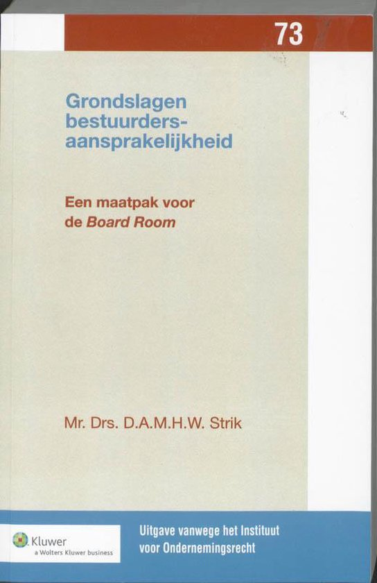Uitgaven vanwege het Instituut voor Ondernemingsrecht, Rijksuniversiteit te Groningen 72 - Grondslagen bestuurdersaansprakelijkheid