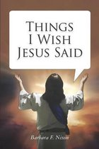 Boek cover Things I Wish Jesus Said van Barbara F Nixon