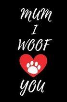 Mum I Woof You