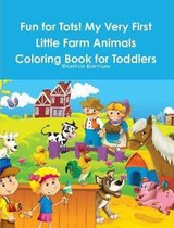 Fun for Tots! My Very First Little Farm Animals Coloring Book for Toddlers