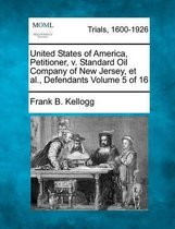 United States of America, Petitioner, V. Standard Oil Company of New Jersey, et al., Defendants Volume 5 of 16