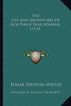 The Life and Adventures of Jack Philip Rear Admiral, U.S.N.