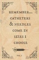 Remember...Catheters & needles come in sizes I choose