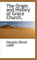 The Origin and History of Grace Church,