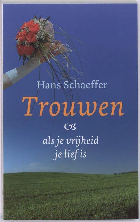 Trouwen - als je vrijheid je lief is - Hans Schaeffer  