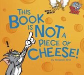 This Book is Not A Piece of Cheese