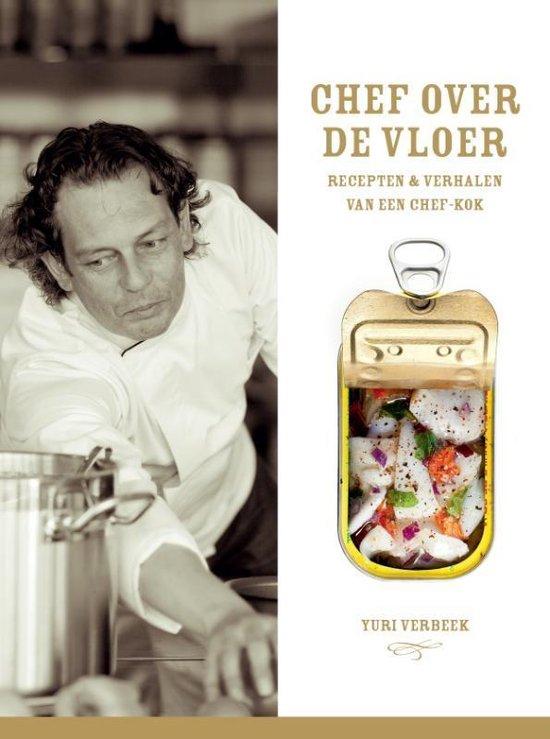 Chef over de vloer. Recepten & verhalen van een chef-kok - Yuri Verbeek |