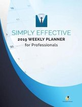 Simply Effective 2019 Weekly Planner for Professionals