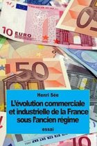 L' volution Commerciale Et Industrielle de la France Sous l'Ancien R gime