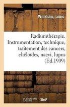 Radiumtherapie. Instrumentation, technique, traitement des cancers, cheloides, naevi, lupus