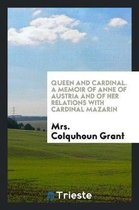 Queen and Cardinal, a Memoir of Anne of Austria and of Her Relations with Cardinal Mazarin