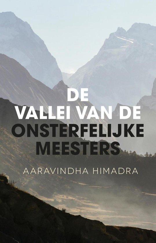 De vallei van de onsterfelijke meesters - Aaravindha Himadra |