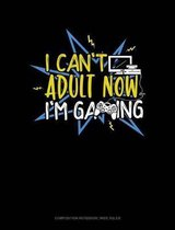 I Cant Adult Now Im Gaming