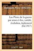 Les Plaies de la guerre par armes a feu, variete, evolution, traitement