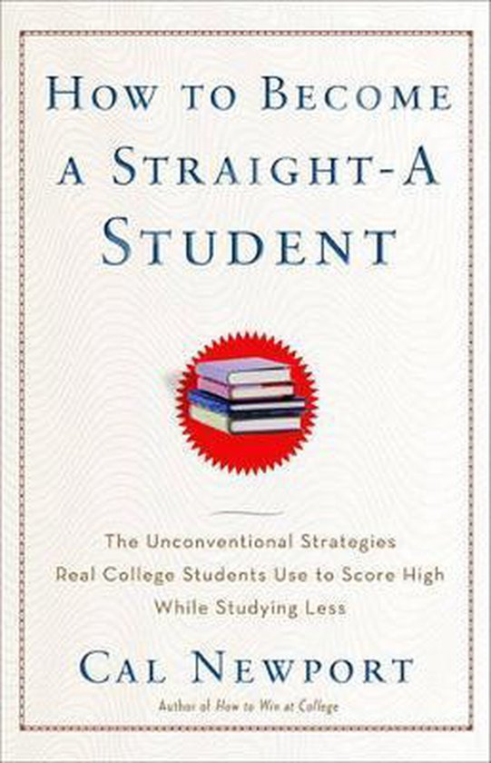 Boek cover How to Become a Straight-A Student van Cal Newport (Paperback)