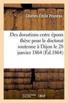 Des donations entre epoux these pour le doctorat soutenue a Dijon le 28 janvier 1864