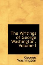 The Writings of George Washington, Volume I