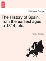 The History of Spain, from the Earliest Ages to 1814, Etc.