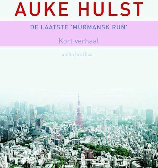 De laatste Murmansk Run - Auke Hulst |