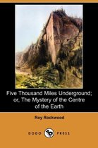 Five Thousand Miles Underground; Or, the Mystery of the Centre of the Earth (Dodo Press)