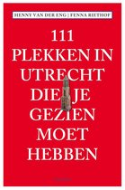 111 Plekken - 111 Plekken in Utrecht die je gezien moet hebben
