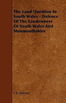 The Land Question In South Wales - Defence Of The Landowners Of South Wales And Monmouthshire