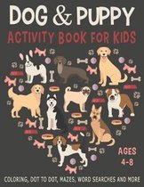 DOG & PUPPY ACTIVITY BOOK FOR KIDS AGES 4-8 Coloring, Dot to Dot, Mazes, Word Searches and More