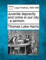 Juvenile Depravity and Crime in Our City